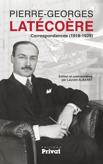 Pierre-Georges Latécoère. Correspondances (1918-1928)